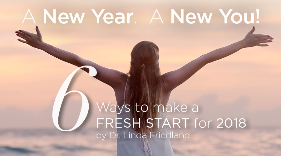 A New Year. A New You! 6 Ways to make a FRESH START for 2018