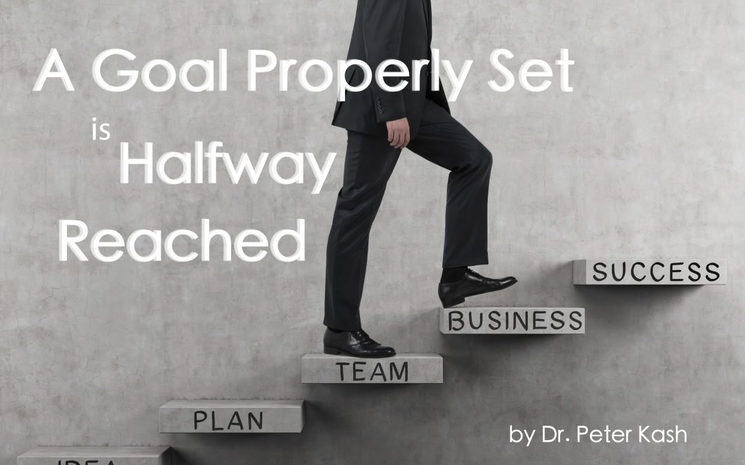 A Goal Properly Set Is Halfway Reached