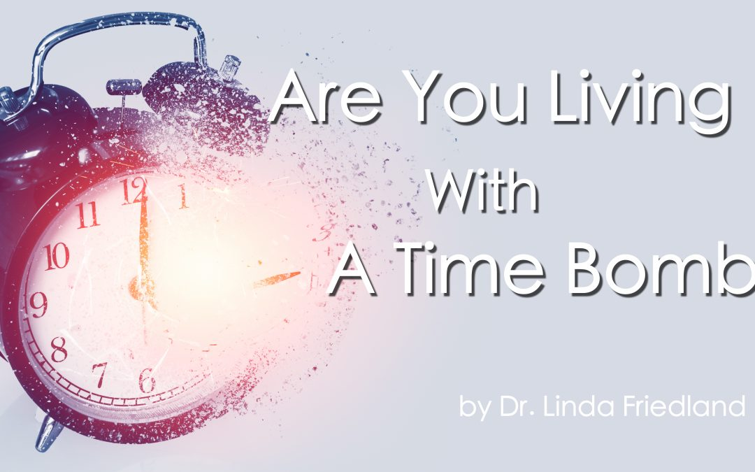 Are You Living With A Time Bomb?